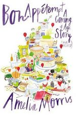 Bon Appetempt : A Coming-Of-Age Story (with Recipes!) - Amelia Morris
