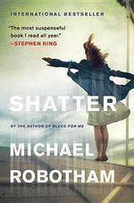 Shatter : Joseph O Loughlin - Michael Robotham