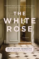 The White Rose - Jean Hanff Korelitz