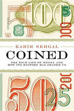 Coined : The Rich Life of Money and How Its History Has Shaped Us - Kabir Sehgal