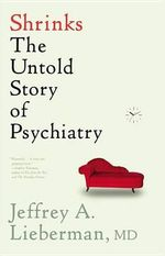 Shrinks : The Untold Story of Psychiatry - Dr Jeffrey A Lieberman
