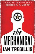 The Mechanical : Alchemy Wars - Ian Tregillis