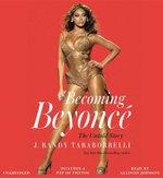 Becoming Beyonce : The Untold Story - J Randy Taraborrelli
