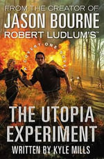 The Utopia Experiment : A Covert One Novel - Kyle Mills