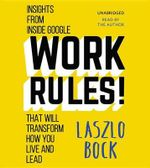 Work Rules! : Insights from Inside Google That Will Transform How You Live and Lead - Laszlo Bock