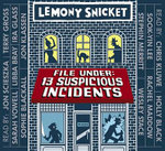 File Under : 13 Suspicious Incidents - Lemony Snicket