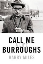 Call Me Burroughs : A Life - Barry Miles