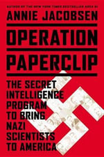Operation Paperclip : The Secret Intelligence Program to Bring Nazi Scientists to America - Annie Jacobsen