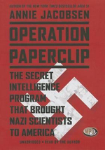 Operation Paperclip : The Secret Intelligence Program to Bring Naziscientists to America - Annie Jacobsen