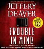 Trouble in Mind, Volume 3 : The Collected Stories - Jeffery Deaver