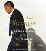The Stranger : Barack Obama in the White House - Mr Chuck Todd