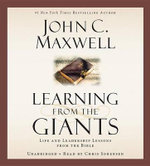 Learning from the Giants : Life and Leadership Lessons from the Bible - John C Maxwell
