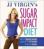 Jj Virgin S Sugar Impact Diet : Drop 7 Hidden Sugars, Lose Up to 10 Pounds in Just 2 Weeks - Jj Virgin