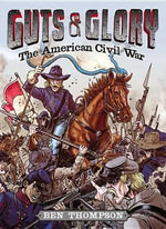 Guts & Glory : The American Civil War - Ben Thompson