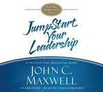Jumpstart Your Leadership : A 90-Day Growth Guide - John C Maxwell