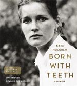 Born with Teeth : A Memoir - Kate Mulgrew