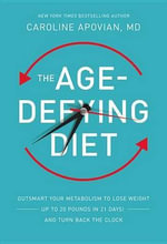 The Age-Defying Diet : Outsmart Your Metabolism to Lose Weight Up to 20 Pounds in 21 Days! and Turn Back the Clock - Caroline Apovian