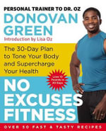 No Excuses Fitness : The 30-Day Plan to Tone Your Body and Supercharge Your Health - Donovan Green