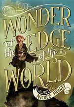 Wonder at the Edge of the World - Nicole Helget