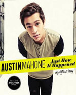 Austin Mahone : Just How It Happened; My Official Story - Austin Mahone