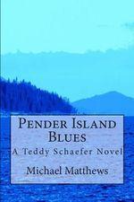 Pender Island Blues : A Teddy Schaefer Novel - MR Michael Matthews