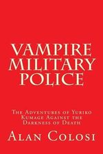 Vampire Military Police (First Edition) : The Adventures of Yuriko Kumage Against the Darkness of Death: Before and After Kkxg: King Kong Vs Gigantosau - Alan Colosi