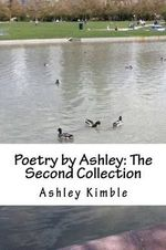 Poetry by Ashley : The Second Collection - Ashley Kimble