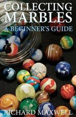 Collecting Marbles : A Beginner's Guide - Richard Maxwell