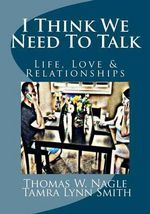 I Think We Need to Talk : Life, Love and Relationships - Thomas W Nagle