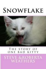 Snowflake : The Story of One Bad Kitty - Steven E Weathers Sr