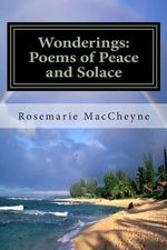 Wonderings : Poems of Peace and Solace by Rosemarie M. Maccheyne - Rosemarie M Maccheyne