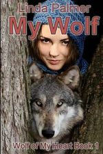 My Wolf : Wolf of My Heart - Linda Palmer