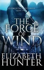 The Force of Wind : Elemental Mysteries Book Three - Elizabeth Hunter