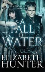A Fall of Water : Elemental Mysteries Book Four - Elizabeth Hunter