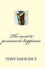 The Secret to Permanent Happiness - MR Tony Davis