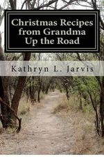 Christmas Recipes from Grandma Up the Road - Kathryn L Jarvis