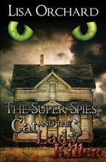 The Super Spies and the Cat Lady Killer - Lisa Orchard