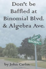 Don't Be Baffled at Binomial Blvd. & Algebra Ave. - John Carlin
