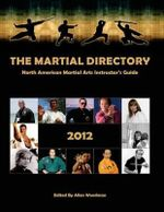 The Martial Directory North American Martial Arts Instructors Guide 2012 : Full Color - Allen Woodman