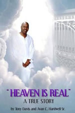 Heaven Is Real : Heaven Is Real - MR Tony Davis