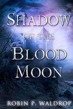 Shadow of the Blood Moon - Robin P Waldrop