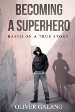 Becoming a Superhero : Based on a True Story - Oliver Galang