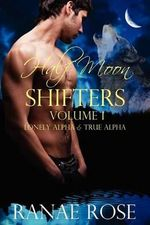 Half Moon Shifters Volume 1 : Lonely Alpha and True Alpha - Ranae Rose