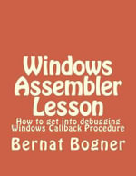 Windows Assembler Lesson : How to Get Into Debugging Windows Callback Procedure - Bernat Bogner