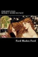 Parade's End : Book 1 - Some Do Not - Ford Madox Ford