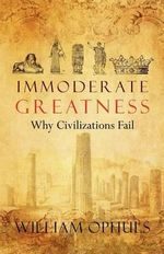 Immoderate Greatness : Politics in the Age of Ecology - William Ophuls