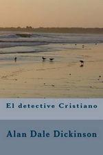El Detective Cristiano - Alan Dale Dickinson