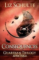 Consequences (the Guardian Trilogy Book 3) - Liz Schulte