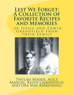 Lest We Forget : A Collection of Favorite Recipes and Memories - Mrs Twylah Mader
