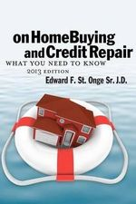 On Home Buying and Credit Repair : What They Don't Want You to Know about Getting and Keepin a Hig Credit Score ND Keeping a High Credit Score - MR Edward F St Onge Sr